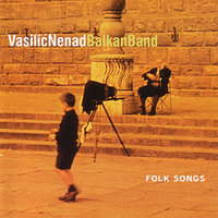 Folk Songs — Vasilić Nenad Balkan Band