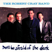 Don't Be Afraid Of The Dark — The Robert Cray Band
