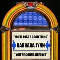 You'll Lose A Good Thing / You're Gonna Need Me — Barbara Lynn
