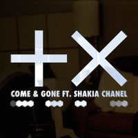 Come & Gone (feat. Shakia Chanel) — Tuan X, Shakia Chanel
