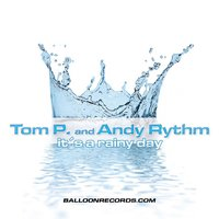 It's A Rainy Day — Tom P, Andy Rhythm, Tom P., Andy Rhythm