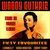 This Is Your Land  Fifty Favourites — Woodie Guthrie