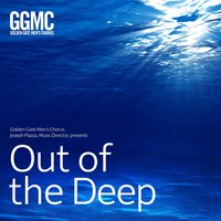 Out of the Deep — Golden Gate Men's Chorus, Joseph Piazza & GGMC Counterpoint Ensemble