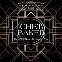 There Will Never Be Another You — Chet Baker