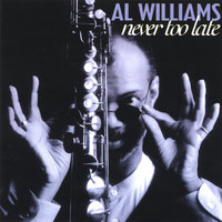 Never Too Late — AL WILLIAMS