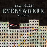 Everywhere At Once — Kevin Tudball