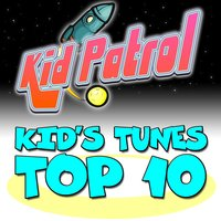 Kid's Tunes Top 10 — Kid Patrol