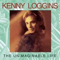 The Unimaginable Life — Kenny Loggins