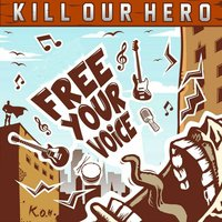 Free Your Voice — Kill Our Hero