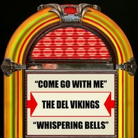 Come Go With Me / Whispering Bells — The Del-Vikings