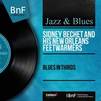 Blues in Thirds — Sidney Bechet And His New Orleans Feetwarmers