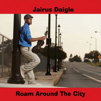 Roam Around the City — Jairus Daigle