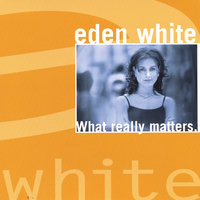 What Really Matters — Eden White