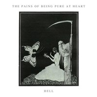 Hell — The Pains Of Being Pure At Heart