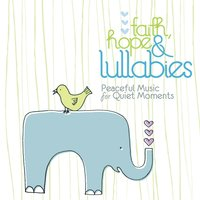 Faith, Hope & Lullabies - Peaceful Music For Quiet Moments — Lullaby Ensemble