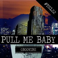 Pull Me Baby — Groovibe