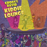 Kiddie Lounge — Groovy David