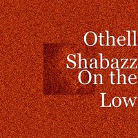 On the Low — Othell Shabazz