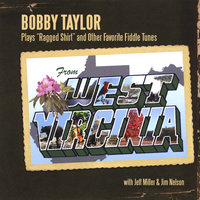 "Bobby Taylor Plays ""Ragged Shirt"" and Other Favorite Fiddle Tunes From West Virginia — Bobby Taylor"