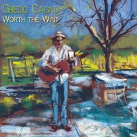 Worth the Wait — Gregg Cagno
