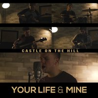 Castle on the Hill — Your Life & Mine