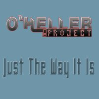 Just The Way It Is — O' Heller Project