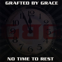 No Time To Rest — Grafted By Grace