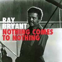 Nothing Comes to Nothing — Ray Bryant