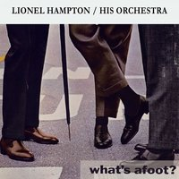 What's afoot ? — Lionel Hampton & His Orchestra