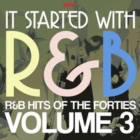 It Started With R&B – R&B Hits from the Forties, Volume 3 — сборник