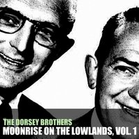 Moonrise on the Lowlands, Vol. 1 — The Dorsey Brothers