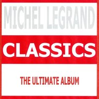 Classics - Michel Legrand — Michel Legrand