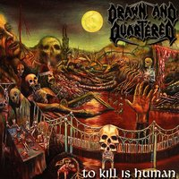 To Kill Is Human — Drawn and Quartered