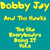 The Ska Everybody`s Doing It Vol. 2 — Bobby Jay And The Hawks