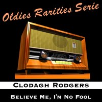 Believe Me, I'm No Fool — Clodagh Rodgers