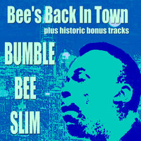 Bee's Back in Town Plus Historic Recordings — Bumble Bee Slim, Bunmble Bee Slim  (Amos Easton)