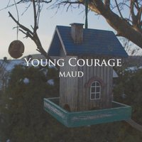 Maud — Young Courage