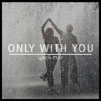Only with You — Yeck Mar