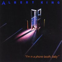 I'm In A Phone Booth, Baby — Albert King