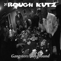 Gangsters Playground — The Rough Kutz
