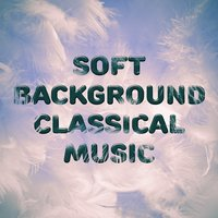 Soft Background Classical Music — Soft Background Music