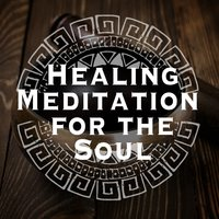 Healing Meditation for the Soul — Healing, Meditation Music