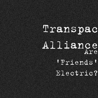 Are 'friends' electric? — Transpac Alliance