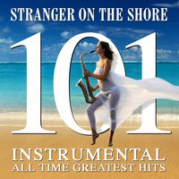 Stranger on the Shore - 101 Instrumental All Time Greats — сборник