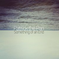 Something of an End — Patrick the Pan