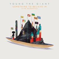 Something To Believe In — Young the Giant