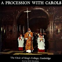 A Procession With Carols — Simon Preston, Sir David Willcocks, The Choir Of King's College, Cambridge, David Willcocks