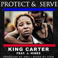 Protect & Serve (feat. J. Hines) — King Carter
