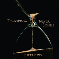 Tomorrow Never Comes — Shepherd