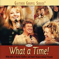 What A Time — Bill & Gloria Gaither